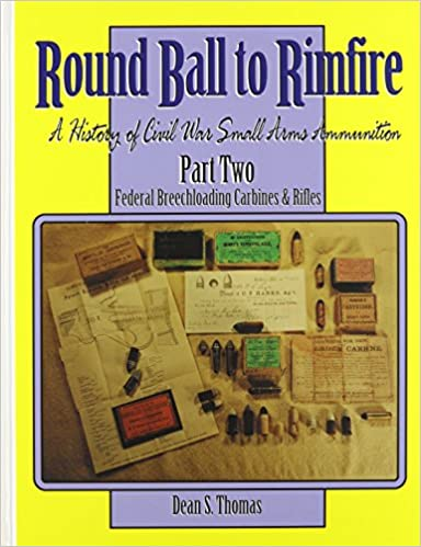 Round Ball to Rimfire: A History of Civil War Small Arms Ammunition; Part 2
