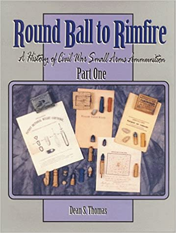 Round Ball to Rimfire: A History of Civil War Small Arms Ammunition; Part1