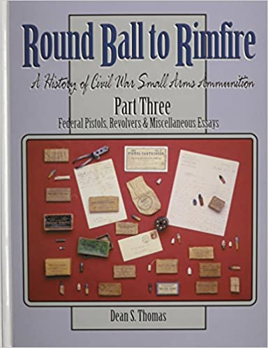 Round Ball to Rimfire: A History of Civil War Small Arms Ammunition; Part 3