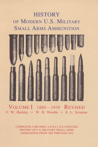 History of Modern U.S. Military Small Arms Ammunition, Volume I: 1880-1939 Revised