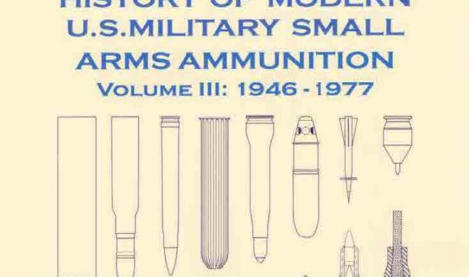 Book Review: History of Modern U.S. Military Small Arms Ammunition, Volume III
